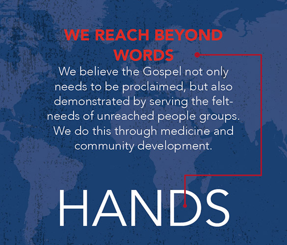 Graphic that says: We Reach Beyond Words - We believe the Gospel not only needs to be proclaimed, but also demonstrated by serving the felt needs of unreached people groups. We do this through medicine and community development.