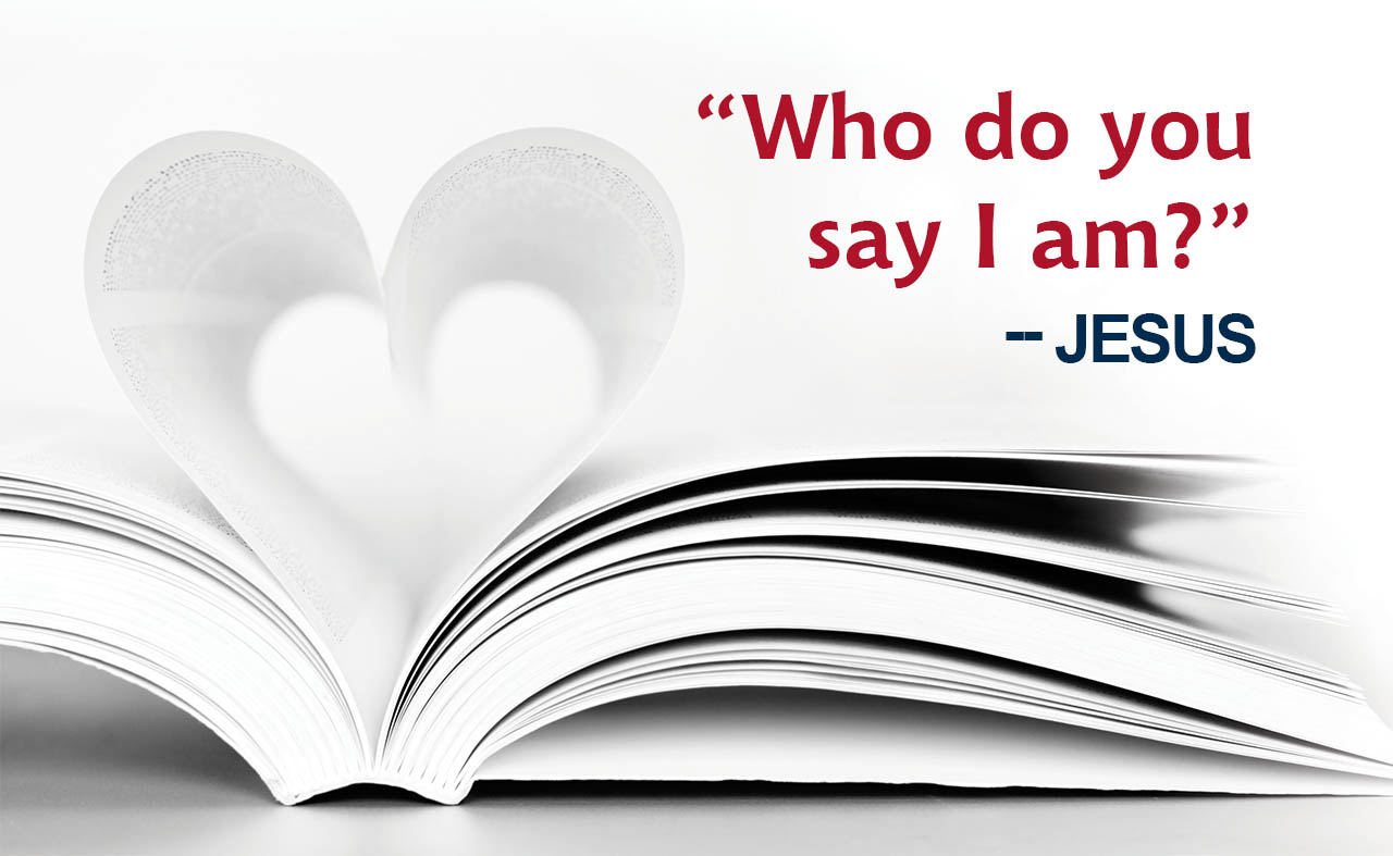 "Graphic showing a book with pages folded like a heart, which says ""Who do you say I am?"" - Jesus"